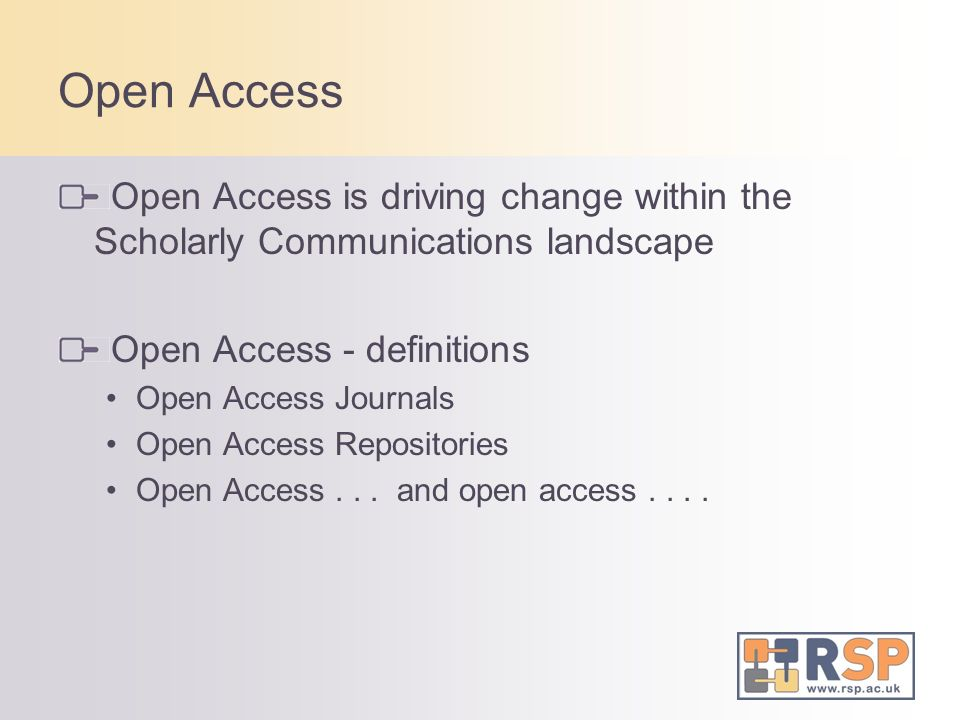 Open Access Open Access is driving change within the Scholarly Communications landscape Open Access - definitions Open Access Journals Open Access Rep