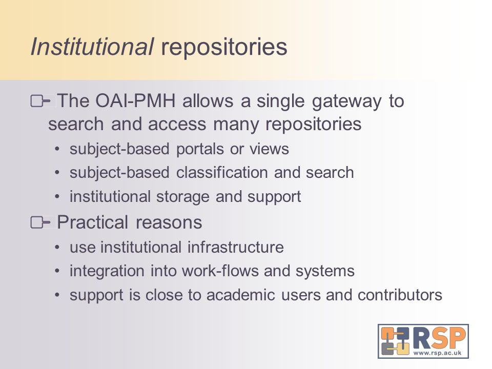 Institutional repositories The OAI-PMH allows a single gateway to search and access many repositories subject-based portals or views subject-based cla