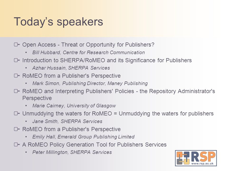 Todays speakers Open Access - Threat or Opportunity for Publishers? Bill Hubbard, Centre for Research Communication Introduction to SHERPA/RoMEO and i