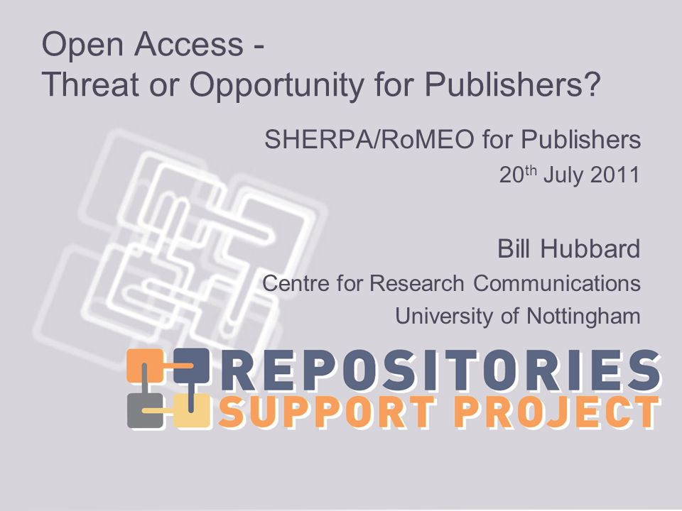Open Access - Threat or Opportunity for Publishers? SHERPA/RoMEO for Publishers 20 th July 2011 Bill Hubbard Centre for Research Communications Univer