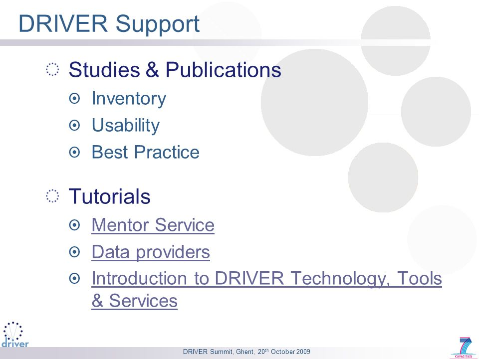 DRIVER Summit, Ghent, 20 th October 2009 DRIVER Support Studies & Publications Inventory Usability Best Practice Tutorials Mentor Service Data providers Introduction to DRIVER Technology, Tools & Services
