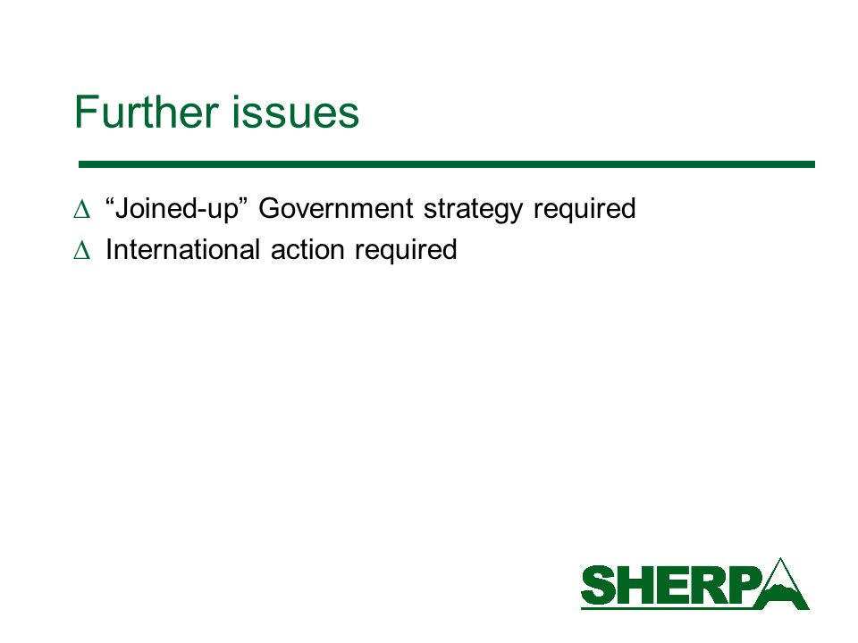 Further issues Joined-up Government strategy required International action required