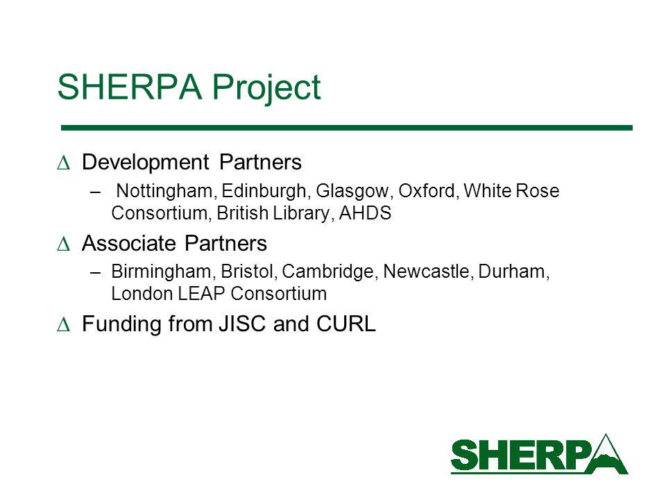 SHERPA Project Development Partners – Nottingham, Edinburgh, Glasgow, Oxford, White Rose Consortium, British Library, AHDS Associate Partners –Birmingham, Bristol, Cambridge, Newcastle, Durham, London LEAP Consortium Funding from JISC and CURL