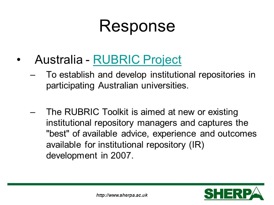 http://www.sherpa.ac.uk Response Australia - RUBRIC ProjectRUBRIC Project –To establish and develop institutional repositories in participating Australian universities.
