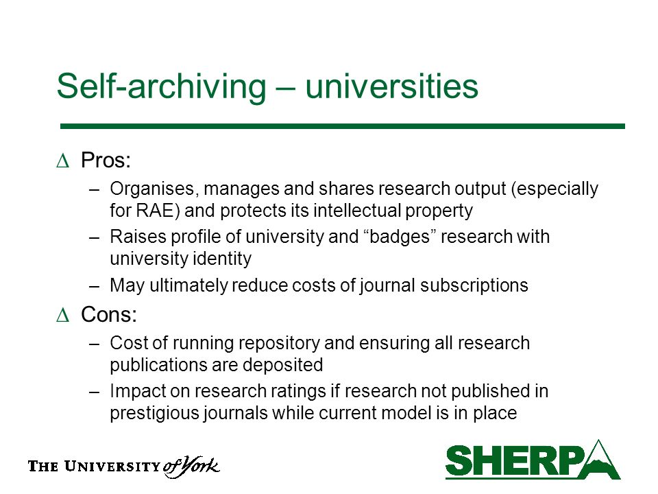 Self-archiving – libraries Pros: –Opportunity to be more involved in scholarly communication process by running institutional repositories –Advocacy process will strengthen links with academic departments –Librarians have appropriate skills (metadata) –May be solution to journals financial crisis.
