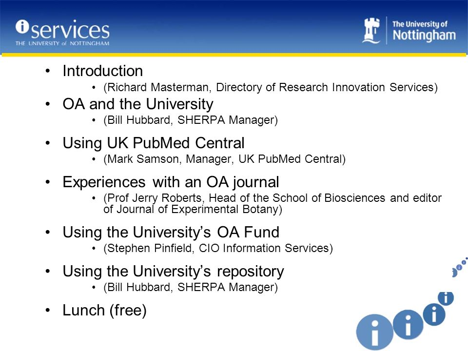 Nottingham OA Publication Fund Approved by the Research Committee Identified single point of contact Funds OA charges not page charges Open to all members of the University regardless of source of funding for their research Being monitored but not rationed So far, little used but expected to grow as mandates are recognised