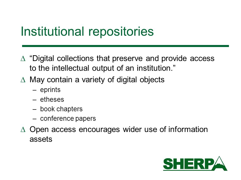 Institutional repositories Digital collections that preserve and provide access to the intellectual output of an institution.