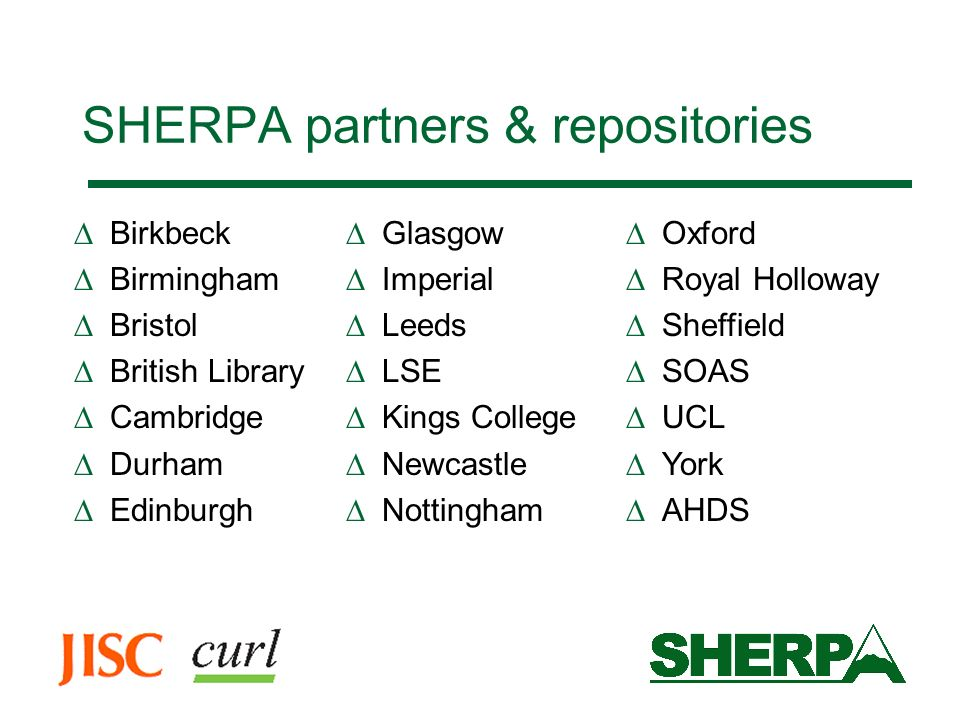 SHERPA partners & repositories Birkbeck Birmingham Bristol British Library Cambridge Durham Edinburgh Glasgow Imperial Leeds LSE Kings College Newcast
