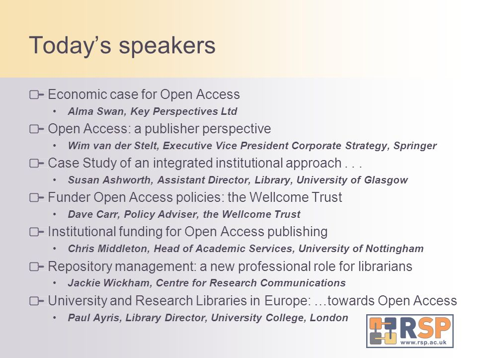 Todays speakers Economic case for Open Access Alma Swan, Key Perspectives Ltd Open Access: a publisher perspective Wim van der Stelt, Executive Vice President Corporate Strategy, Springer Case Study of an integrated institutional approach...