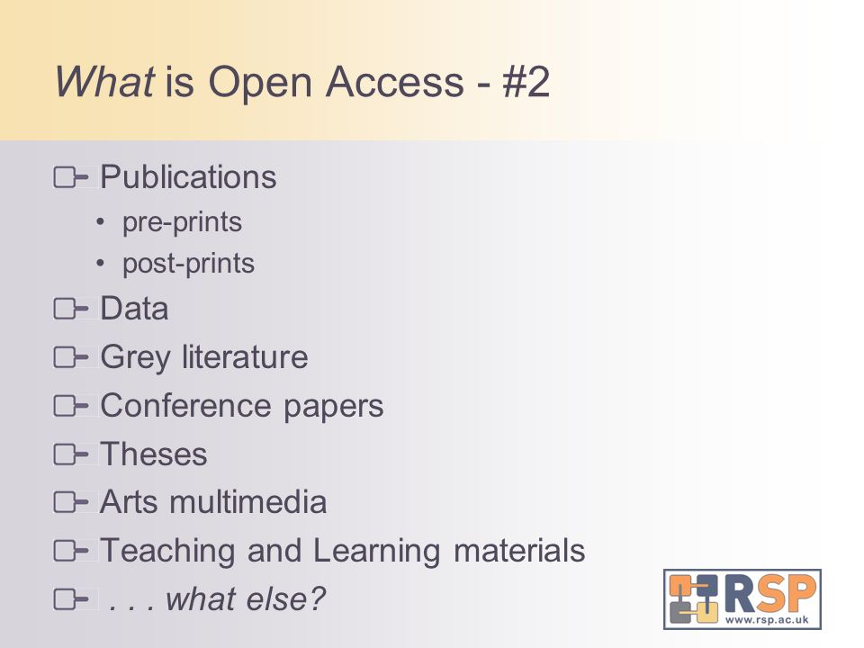 What is Open Access - #2 Publications pre-prints post-prints Data Grey literature Conference papers Theses Arts multimedia Teaching and Learning materials...