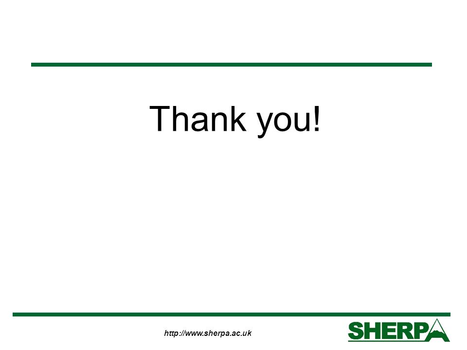 http://www.sherpa.ac.uk Thank you!
