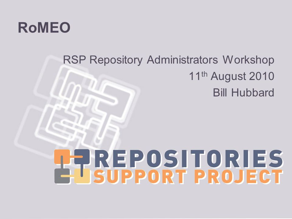 RoMEO RSP Repository Administrators Workshop 11 th August 2010 Bill Hubbard
