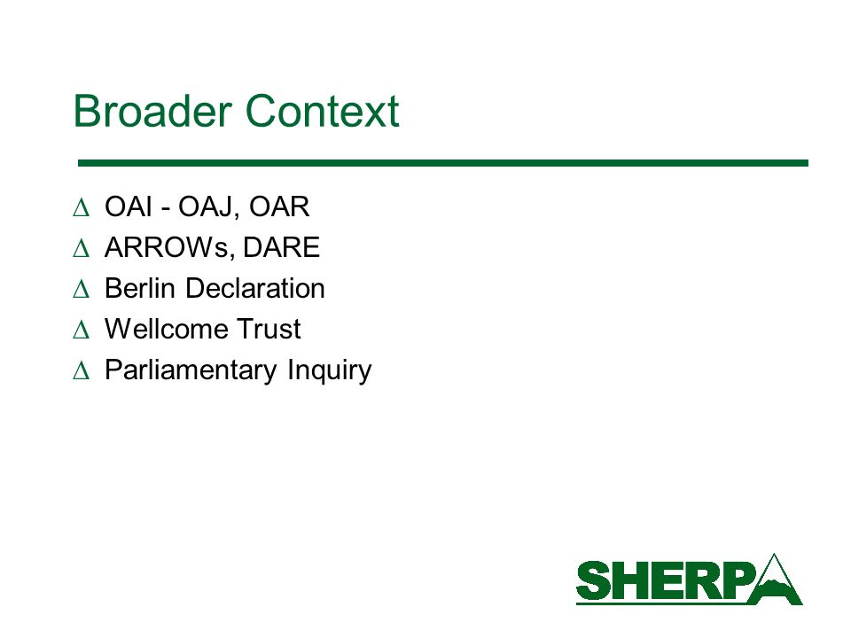 Broader Context OAI - OAJ, OAR ARROWs, DARE Berlin Declaration Wellcome Trust Parliamentary Inquiry