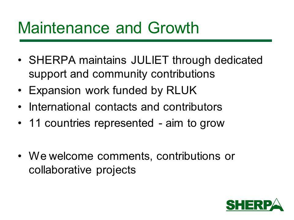 Maintenance and Growth SHERPA maintains JULIET through dedicated support and community contributions Expansion work funded by RLUK International contacts and contributors 11 countries represented - aim to grow We welcome comments, contributions or collaborative projects