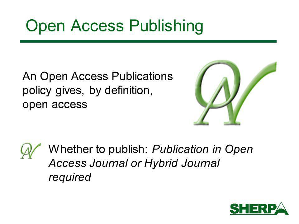 Open Access Publishing Whether to publish: Publication in Open Access Journal or Hybrid Journal required An Open Access Publications policy gives, by definition, open access
