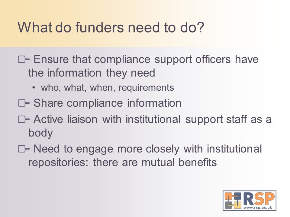 What do funders need to do? Ensure that compliance support officers have the information they need who, what, when, requirements Share compliance info