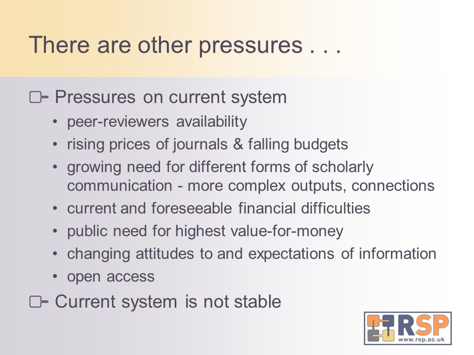 There are other pressures... Pressures on current system peer-reviewers availability rising prices of journals & falling budgets growing need for diff