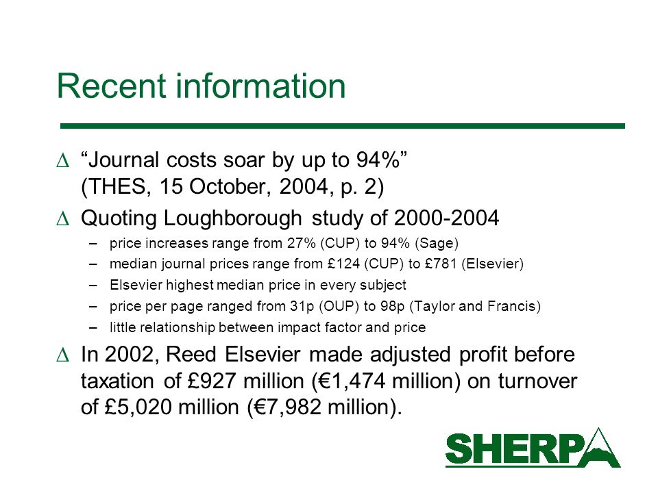 Recent information Journal costs soar by up to 94% (THES, 15 October, 2004, p. 2) Quoting Loughborough study of 2000-2004 –price increases range from
