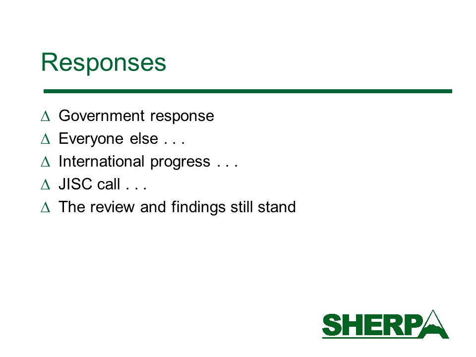 Responses Government response Everyone else... International progress... JISC call... The review and findings still stand