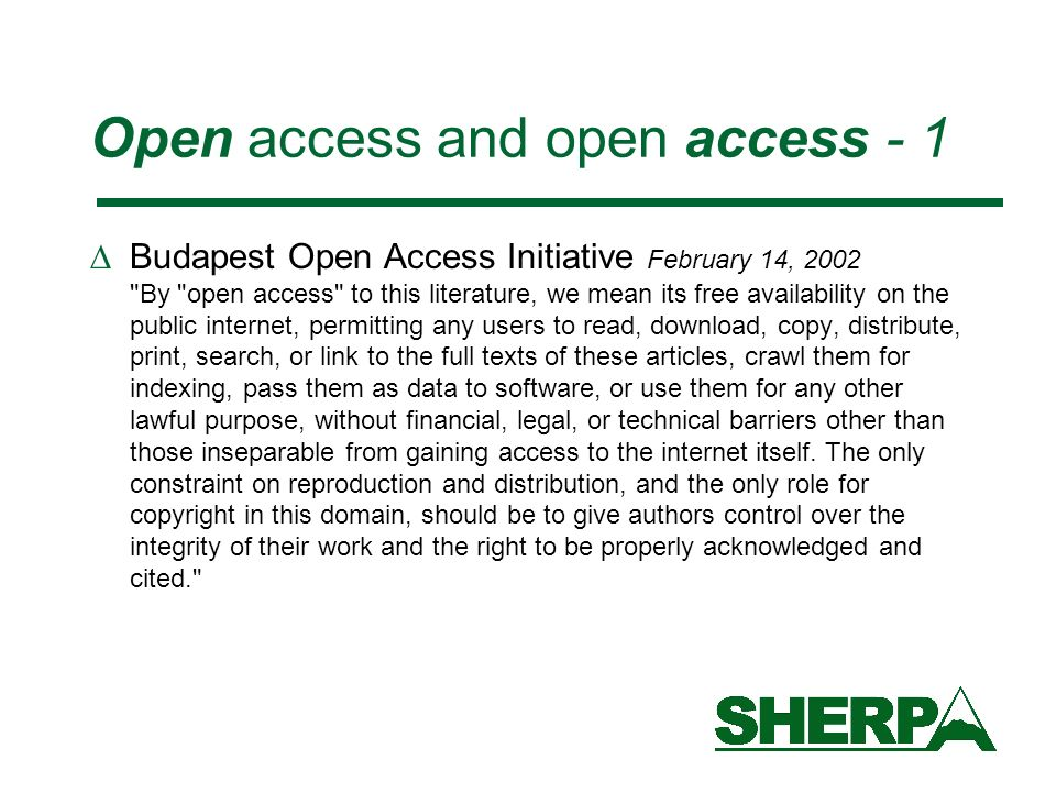 Open access and open access - 1 Budapest Open Access Initiative February 14, 2002 By open access to this literature, we mean its free availability on the public internet, permitting any users to read, download, copy, distribute, print, search, or link to the full texts of these articles, crawl them for indexing, pass them as data to software, or use them for any other lawful purpose, without financial, legal, or technical barriers other than those inseparable from gaining access to the internet itself.