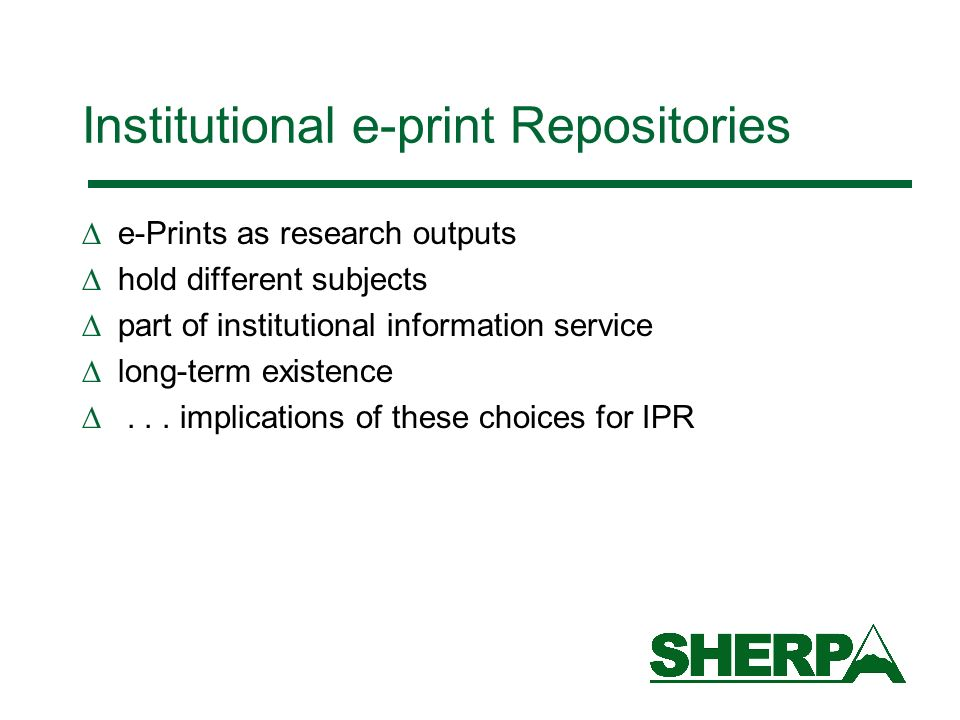 Institutional e-print Repositories e-Prints as research outputs hold different subjects part of institutional information service long-term existence...