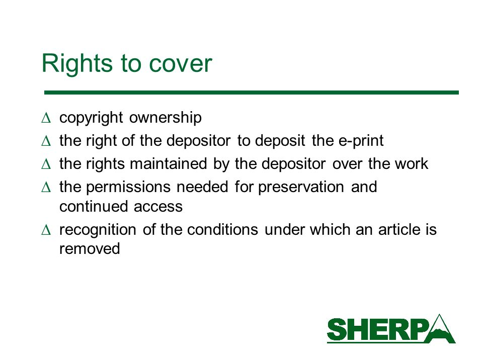 Rights to cover copyright ownership the right of the depositor to deposit the e-print the rights maintained by the depositor over the work the permissions needed for preservation and continued access recognition of the conditions under which an article is removed