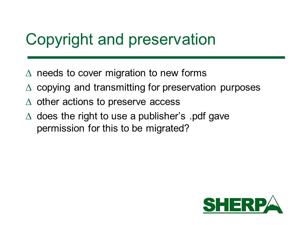 Copyright and preservation needs to cover migration to new forms copying and transmitting for preservation purposes other actions to preserve access does the right to use a publishers.pdf gave permission for this to be migrated