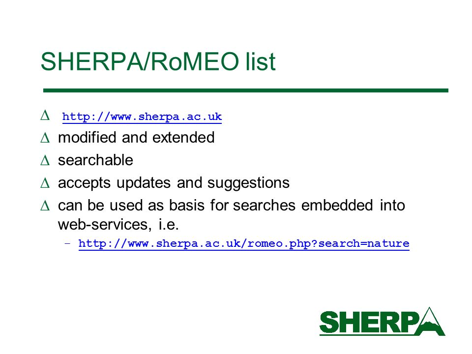 SHERPA/RoMEO list http://www.sherpa.ac.uk modified and extended searchable accepts updates and suggestions can be used as basis for searches embedded into web-services, i.e.