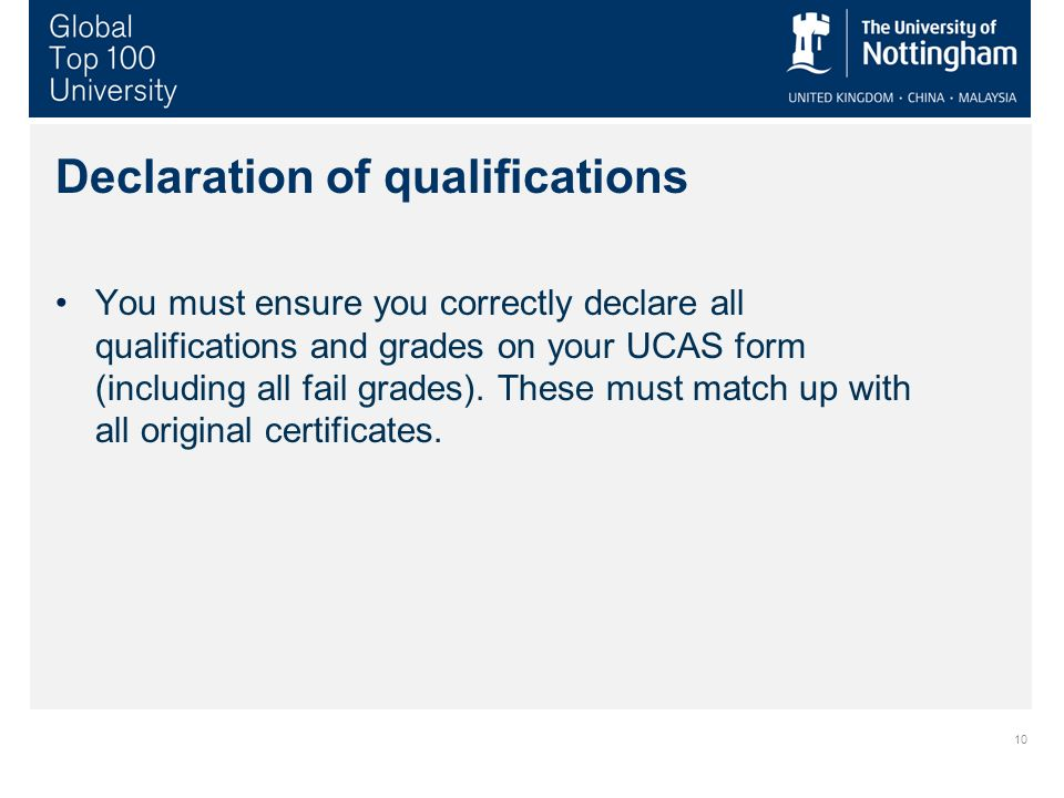 Declaration of qualifications You must ensure you correctly declare all qualifications and grades on your UCAS form (including all fail grades). These