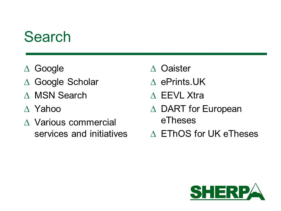 Search Google Google Scholar MSN Search Yahoo Various commercial services and initiatives Oaister ePrints.UK EEVL Xtra DART for European eTheses EThOS