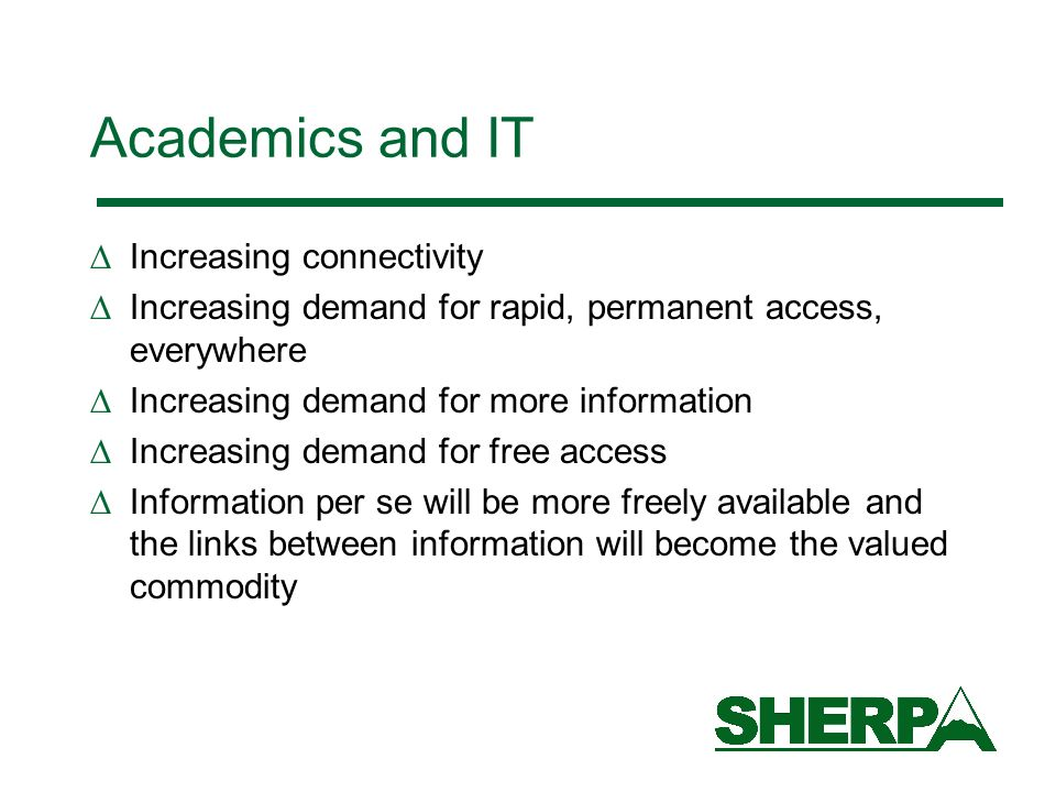 Academics and IT Increasing connectivity Increasing demand for rapid, permanent access, everywhere Increasing demand for more information Increasing d