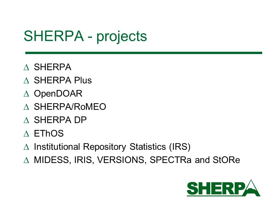 SHERPA - projects SHERPA SHERPA Plus OpenDOAR SHERPA/RoMEO SHERPA DP EThOS Institutional Repository Statistics (IRS) MIDESS, IRIS, VERSIONS, SPECTRa a