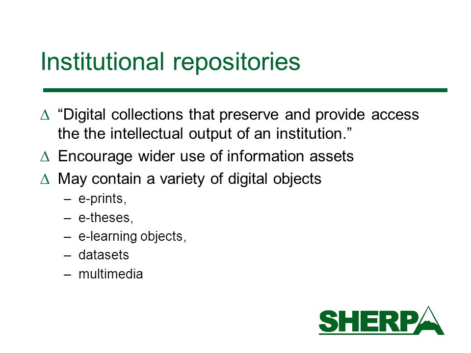 Institutional repositories Digital collections that preserve and provide access the the intellectual output of an institution.