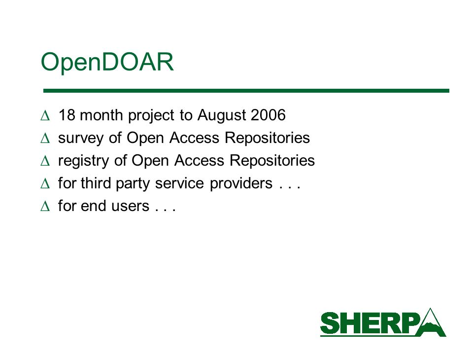 OpenDOAR 18 month project to August 2006 survey of Open Access Repositories registry of Open Access Repositories for third party service providers...