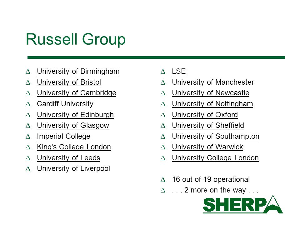Russell Group University of Birmingham University of Bristol University of Cambridge Cardiff University University of Edinburgh University of Glasgow Imperial College King s College London University of Leeds University of Liverpool LSE University of Manchester University of Newcastle University of Nottingham University of Oxford University of Sheffield University of Southampton University of Warwick University College London 16 out of 19 operational...