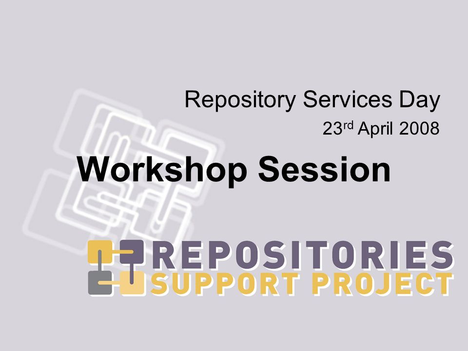Repository Services Day 23 rd April 2008 Workshop Session