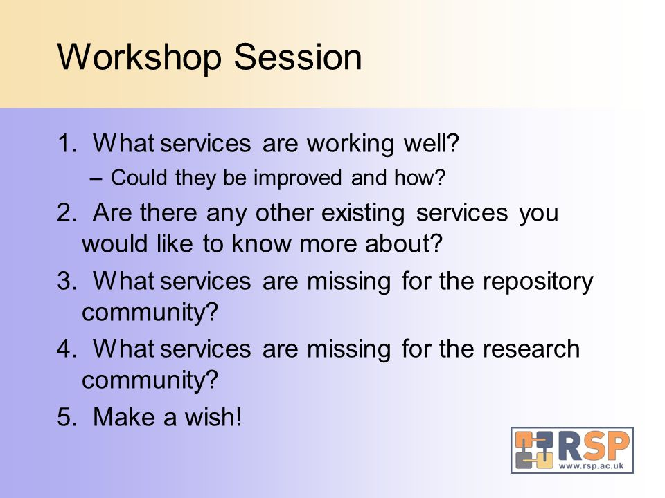 1. What services are working well? –Could they be improved and how? 2. Are there any other existing services you would like to know more about? 3. Wha