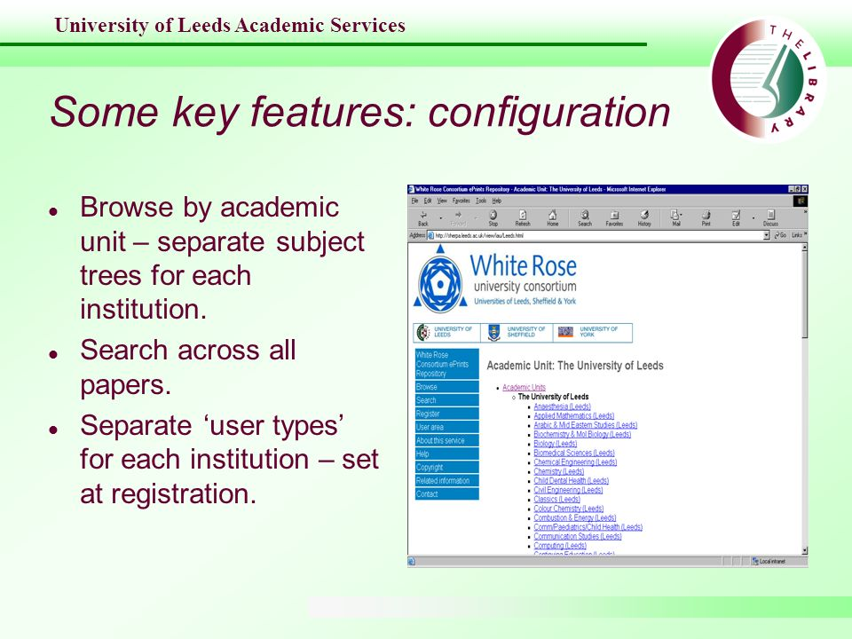 University of Leeds Academic Services Some key features: configuration l Browse by academic unit – separate subject trees for each institution. l Sear