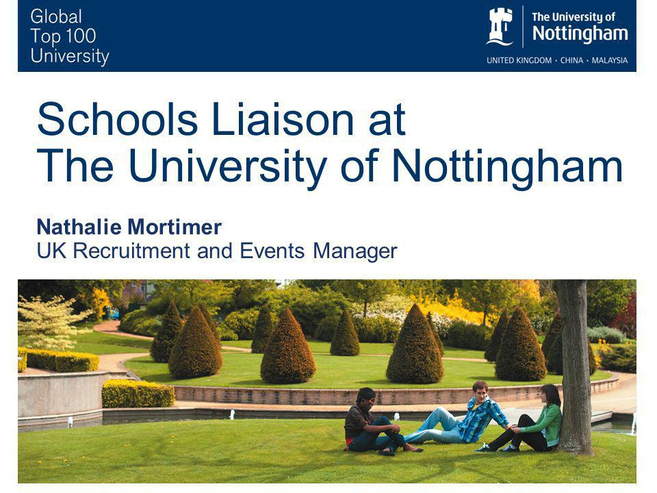 3 Schools Liaison at The University of Nottingham Nathalie Mortimer UK Recruitment and Events Manager