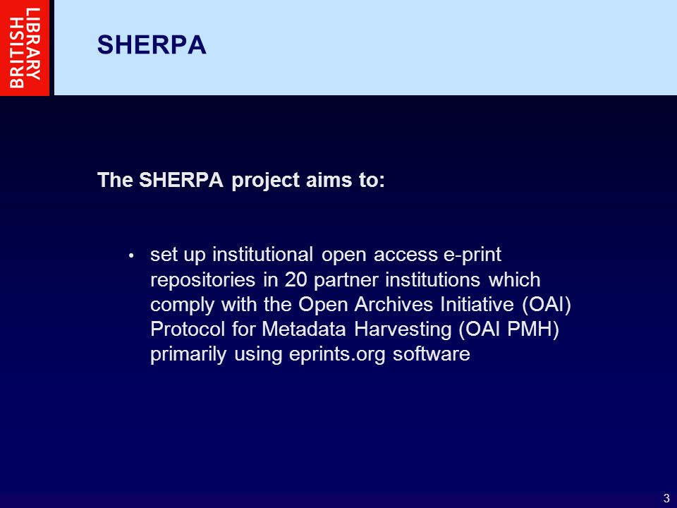 4 SHERPA investigate key issues in creating, populating and maintaining e-print collections, including: Intellectual Property Rights (IPR) e.g.