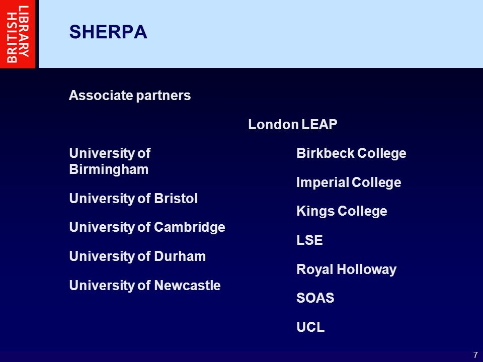 7 SHERPA Associate partners University of Birmingham University of Bristol University of Cambridge University of Durham University of Newcastle London LEAP Birkbeck College Imperial College Kings College LSE Royal Holloway SOAS UCL