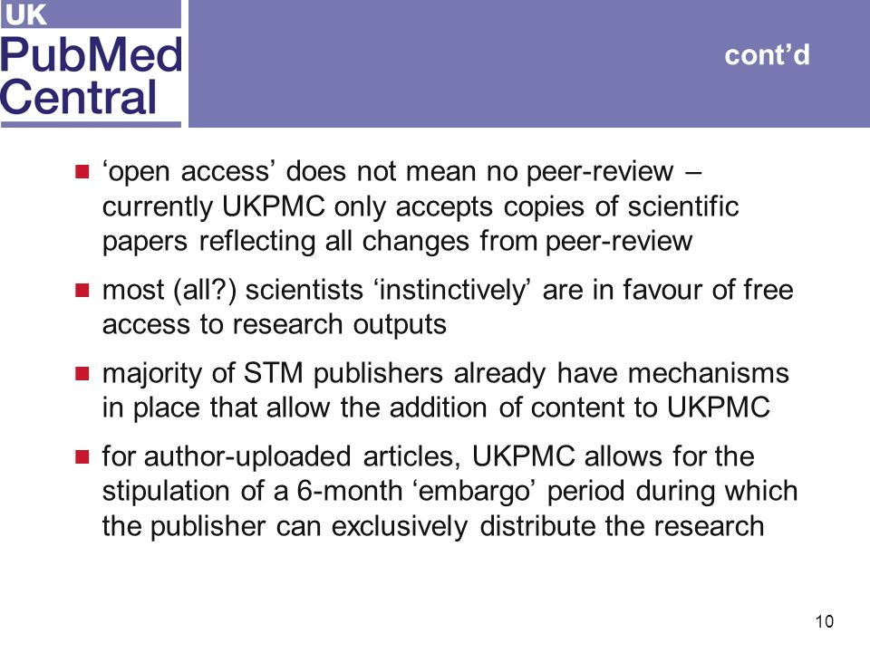 10 contd open access does not mean no peer-review – currently UKPMC only accepts copies of scientific papers reflecting all changes from peer-review m