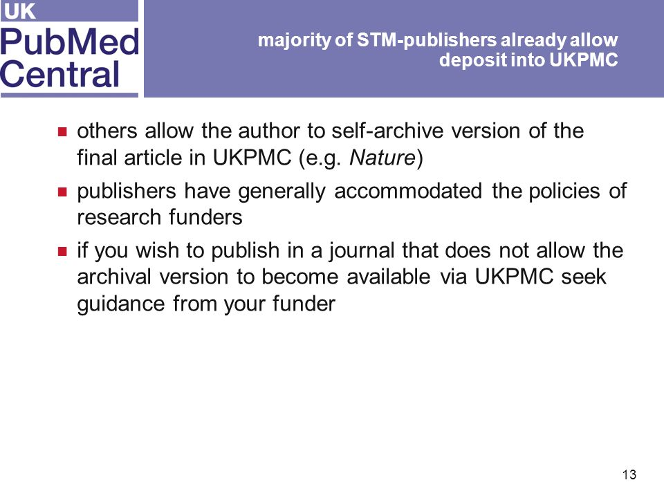 13 majority of STM-publishers already allow deposit into UKPMC others allow the author to self-archive version of the final article in UKPMC (e.g.