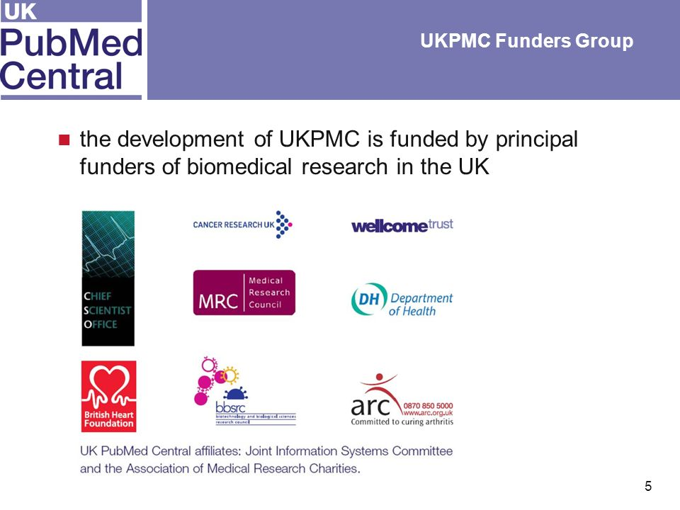 5 UKPMC Funders Group the development of UKPMC is funded by principal funders of biomedical research in the UK