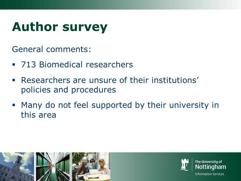 Author survey General comments: 713 Biomedical researchers Researchers are unsure of their institutions policies and procedures Many do not feel supported by their university in this area