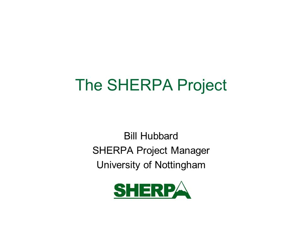 The SHERPA Project Bill Hubbard SHERPA Project Manager University of Nottingham