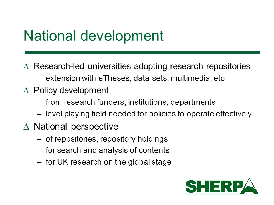 National development Research-led universities adopting research repositories –extension with eTheses, data-sets, multimedia, etc Policy development –