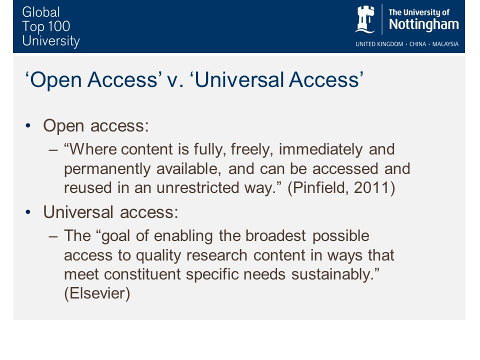 Open Access v. Universal Access Open access: –Where content is fully, freely, immediately and permanently available, and can be accessed and reused in