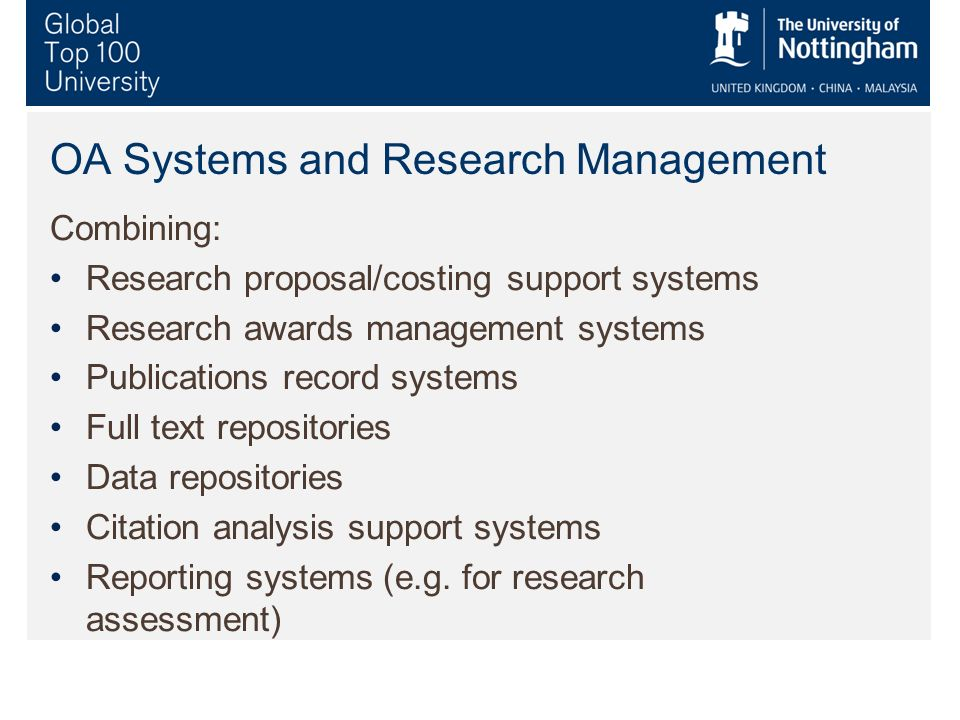 OA Systems and Research Management Combining: Research proposal/costing support systems Research awards management systems Publications record systems Full text repositories Data repositories Citation analysis support systems Reporting systems (e.g.