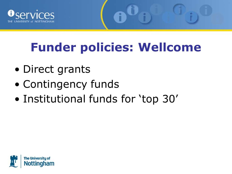 Funder policies: Wellcome Direct grants Contingency funds Institutional funds for top 30